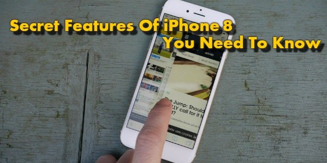 Secret Features Of iPhone 8 You Need To Know